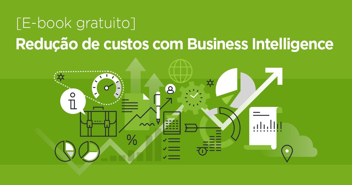 E-book: Entenda como o uso do BI interfere diretamente no seu negócio e reduza custos